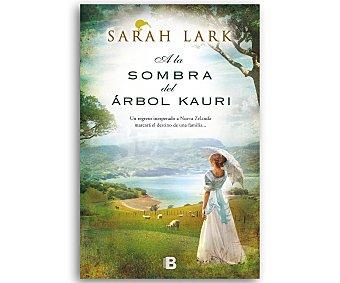 NARRATIVA A La Sombra Del Arbol Kauri, sara lark, Género: Narrativa. Editorial: Ediciones B. Descuento ya incluido en pvp. PVP Anterior: