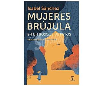 Espasa Mujeres brújula en un bosque de retos, isabel sanchez. Género autoayuda. Editorial Espasa.