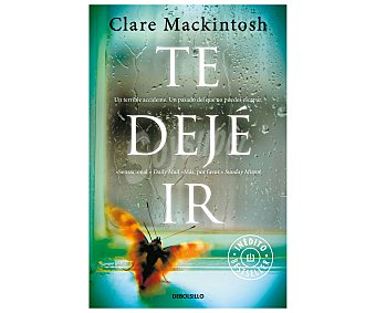 DeBolsillo Te dejé ir, clare mackintosh, bolsillo. Género: intriga, thriller psicológico. Editorial Debolsillo