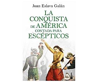 Planeta La conquista de América contada para escépticos, juan eslava galan. Género historia. Editorial Planeta.