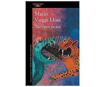 Alfaguara Tiempos recios, mario vargas llosa. Género: narrativa. Editorial Alfaguara.