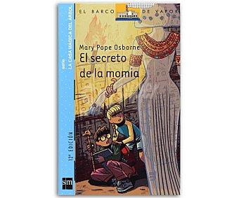 INFANTIL El secreto de la momia, mary pope osborne, género: infantil, editorial: El barco de vapor azul, SM. Descuento ya incluido en pvp. PVP anterior: