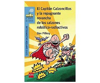 Editorial SM El Capitán Calzoncillos y la repugnante revancha de los calzones robótico-radioactivos, DAV pilkey. Género: infantil. Editorial SM