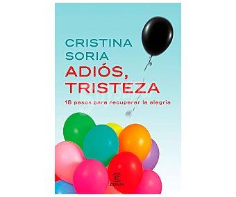 Espasa Adión, tristeza, 18 pasos para recuperar la alegría, cristina soria. Género: autoayuda. Editorial Espasa.