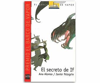 Juvenil El secreto de if, ANA alonso Y javier pelegrin, género: juvenil, editorial: El barco de vapor rojo, SM. Descuento ya incluido en pvp. PVP anterior: