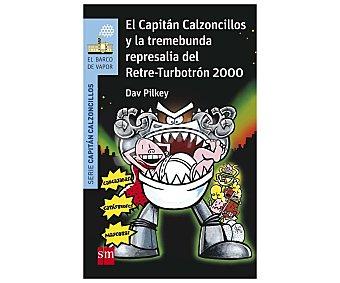 Editorial SM El Capitán Calzoncillos y la trmebunda represalia del Retre-Turbotrón 2000, DAV pilkey. Género: infantil. Editorial SM