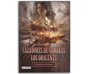 Destino Cazadores de sombras, Los orígenes 3, La princesa mecánica cassandra clare. Género: juventil. Editorial Destino