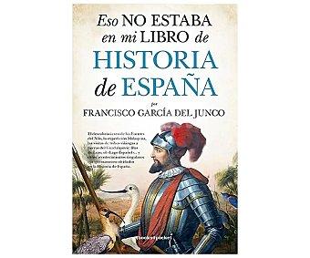 BOOKS4POCKET Eso no estaba en mi libro de historia de España, francisco garcía DEL junco. Género: novela histórica. Editorial Books4pocket