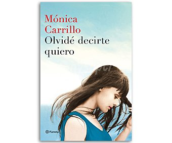 Narrativa Libro Olvidé decirte quiero, mónica carrillo. Género: novela narrativa. Editorial Planeta. Descuento ya incluido en pvp. PVP anterior: