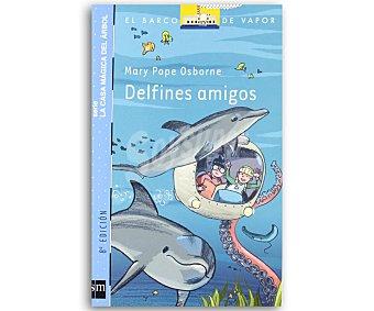 INFANTIL Delfines amigos, serie La casa mágica del árbol mary POE osborne, género: infantil, editorial: El barco de vapor azul, SM. Descuento ya incluido en pvp. PVP anterior: