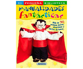 Susaeta Manualidades Fantásticas, VV. AA. Género infantil. Editorial Susaeta.